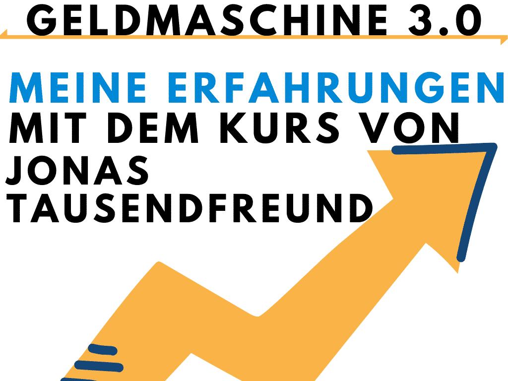 Geldmaschine 3.0-Erfahrungen-Jonas-Tausendfreund